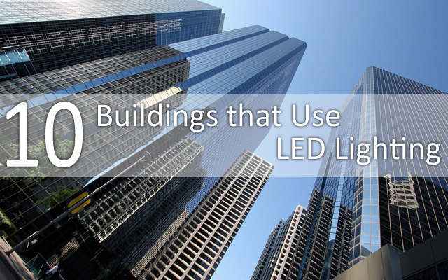 10 Buildings That Use LED Lighting